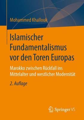 Islamischer Fundamentalismus VOR Den Toren Europas: Marokko Zwischen R�ckfall Ins Mittelalter Und Westlicher Modernit�t (Paperback)