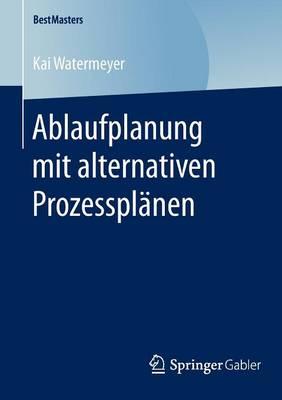 Ablaufplanung Mit Alternativen Prozesspl nen - Bestmasters (Paperback)