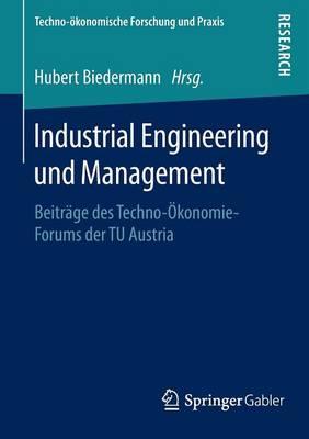 Industrial Engineering Und Management: Beitr�ge Des Techno-�konomie-Forums Der Tu Austria - Techno-Okonomische Forschung Und Praxis (Paperback)