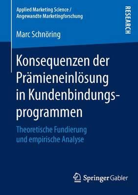 Konsequenzen Der Pr mieneinl sung in Kundenbindungsprogrammen: Theoretische Fundierung Und Empirische Analyse - Applied Marketing Science / Angewandte Marketingforschung (Paperback)