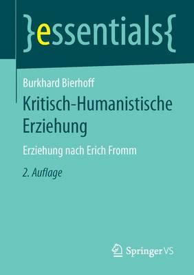 Kritisch-Humanistische Erziehung: Erziehung Nach Erich Fromm - Essentials (Paperback)