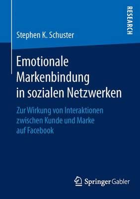 Emotionale Markenbindung in Sozialen Netzwerken: Zur Wirkung Von Interaktionen Zwischen Kunde Und Marke Auf Facebook (Paperback)