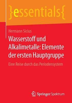 Wasserstoff Und Alkalimetalle: Elemente Der Ersten Hauptgruppe: Eine Reise Durch Das Periodensystem - Essentials (Paperback)