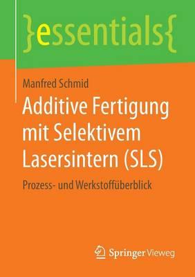 Additive Fertigung Mit Selektivem Lasersintern (Sls): Prozess- Und Werkstoff�berblick - Essentials (Paperback)