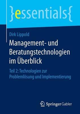 Management- Und Beratungstechnologien Im berblick: Teil 2: Technologien Zur Probleml sung Und Implementierung - Essentials (Paperback)
