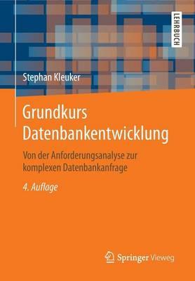 Grundkurs Datenbankentwicklung: Von Der Anforderungsanalyse Zur Komplexen Datenbankanfrage (Paperback)