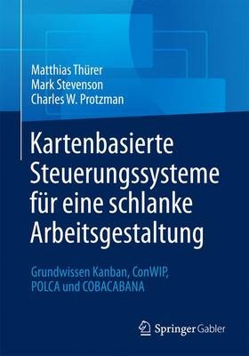 Kartenbasierte Steuerungssysteme F r Eine Schlanke Arbeitsgestaltung: Grundwissen Kanban, Conwip, Polca Und Cobacabana (Paperback)