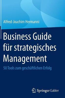 Business Guide F�r Strategisches Management: 50 Tools Zum Gesch�ftlichen Erfolg (Hardback)