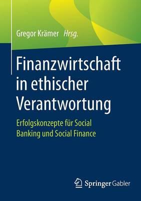 Finanzwirtschaft in Ethischer Verantwortung: Erfolgskonzepte Fur Social Banking Und Social Finance (Paperback)