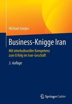 Business-Knigge Iran: Mit Interkultureller Kompetenz Zum Erfolg Im Iran-Gesch ft (Paperback)