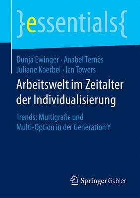 Arbeitswelt Im Zeitalter Der Individualisierung: Trends: Multigrafie Und Multi-Option in Der Generation Y - Essentials (Paperback)