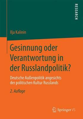 Gesinnung Oder Verantwortung in Der Russlandpolitik?: Deutsche Au enpolitik Angesichts Der Politischen Kultur Russlands (Paperback)
