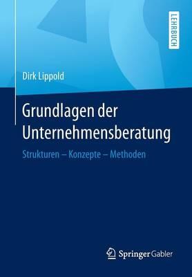 Grundlagen Der Unternehmensberatung: Strukturen - Konzepte - Methoden (Paperback)