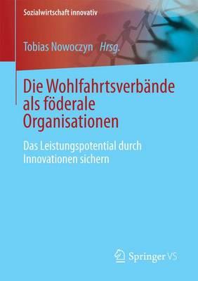 Die Wohlfahrtsverbande ALS F derale Organisationen: Das Leistungspotential Durch Innovationen Sichern - Sozialwirtschaft Innovativ (Paperback)