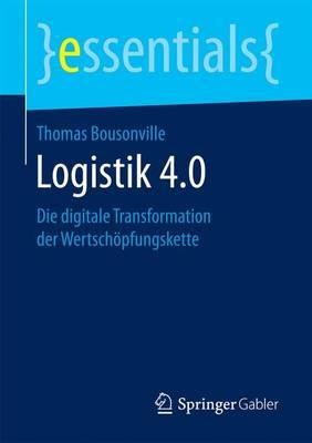Logistik 4.0: Die Digitale Transformation Der Wertsch pfungskette - Essentials (Paperback)