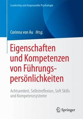 Eigenschaften Und Kompetenzen Von F�hrungspers�nlichkeiten: Achtsamkeit, Selbstreflexion, Soft Skills Und Kompetenzsysteme - Leadership Und Angewandte Psychologie (Paperback)