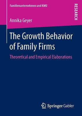 The Growth Behavior of Family Firms: Theoretical and Empirical Elaborations - Familienunternehmen und KMU (Paperback)