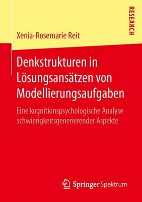 Denkstrukturen in L�sungsans�tzen Von Modellierungsaufgaben: Eine Kognitionspsychologische Analyse Schwierigkeitsgenerierender Aspekte (Paperback)