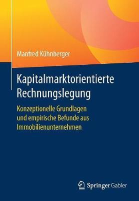 Kapitalmarktorientierte Rechnungslegung: Konzeptionelle Grundlagen Und Empirische Befunde Aus Immobilienunternehmen (Paperback)