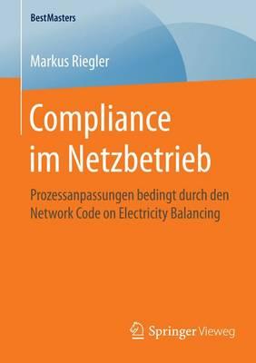 Compliance Im Netzbetrieb: Prozessanpassungen Bedingt Durch Den Network Code on Electricity Balancing - Bestmasters (Paperback)