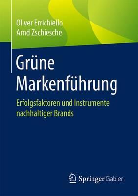 Gr ne Markenf hrung: Erfolgsfaktoren Und Instrumente Nachhaltiger Brands (Paperback)