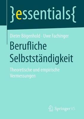 Berufliche Selbstst ndigkeit: Theoretische Und Empirische Vermessungen - Essentials (Paperback)