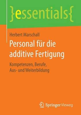 Personal F r Die Additive Fertigung: Kompetenzen, Berufe, Aus- Und Weiterbildung - Essentials (Paperback)