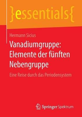 Vanadiumgruppe: Elemente Der F nften Nebengruppe: Eine Reise Durch Das Periodensystem - Essentials (Paperback)