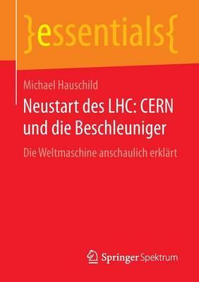 Neustart Des Lhc: Cern Und Die Beschleuniger: Die Weltmaschine Anschaulich Erkl rt - Essentials (Paperback)