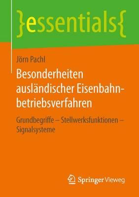 Besonderheiten Ausl�ndischer Eisenbahnbetriebsverfahren: Grundbegriffe - Stellwerksfunktionen - Signalsysteme - Essentials (Paperback)