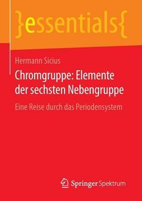 Chromgruppe: Elemente Der Sechsten Nebengruppe: Eine Reise Durch Das Periodensystem - Essentials (Paperback)