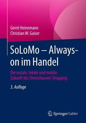 Solomo - Always-On Im Handel: Die Soziale, Lokale Und Mobile Zukunft Des Omnichannel-Shopping (Paperback)
