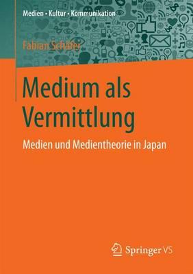 Medium ALS Vermittlung: Medien Und Medientheorie in Japan - Medien Kultur Kommunikation (Paperback)
