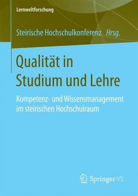 Qualit�t in Studium Und Lehre: Kompetenz- Und Wissensmanagement Im Steirischen Hochschulraum - Lernweltforschung 26 (Paperback)