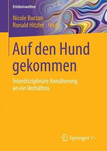 Auf Den Hund Gekommen: Interdisziplinare Annaherung an Ein Verhaltnis - Erlebniswelten (Paperback)