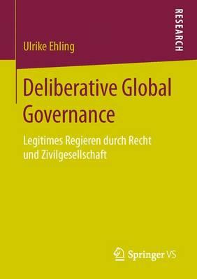 Deliberative Global Governance: Legitimes Regieren Durch Recht Und Zivilgesellschaft (Paperback)