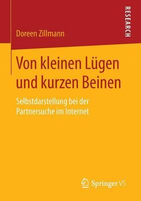 Von Kleinen Lugen Und Kurzen Beinen: Selbstdarstellung Bei Der Partnersuche Im Internet (Paperback)