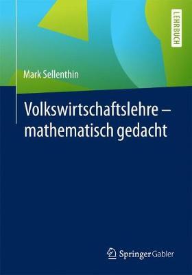 Volkswirtschaftslehre - Mathematisch Gedacht (Paperback)