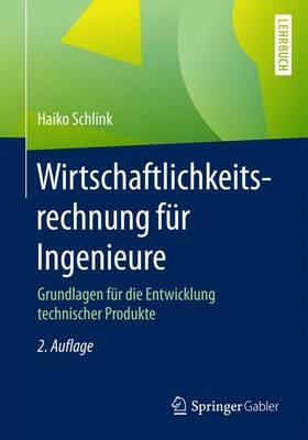 Wirtschaftlichkeitsrechnung F�r Ingenieure: Grundlagen F�r Die Entwicklung Technischer Produkte (Paperback)
