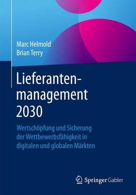 Lieferantenmanagement 2030: Wertsch pfung Und Sicherung Der Wettbewerbsf higkeit in Digitalen Und Globalen M rkten (Paperback)