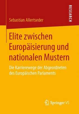 Elite Zwischen Europ isierung Und Nationalen Mustern: Die Karrierewege Der Abgeordneten Des Europ ischen Parlaments (Paperback)