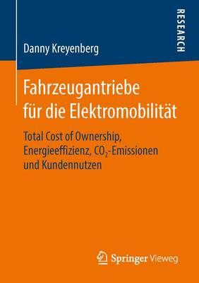 Fahrzeugantriebe F r Die Elektromobilit t: Total Cost of Ownership, Energieeffizienz, Co2‐emissionen Und Kundennutzen (Paperback)