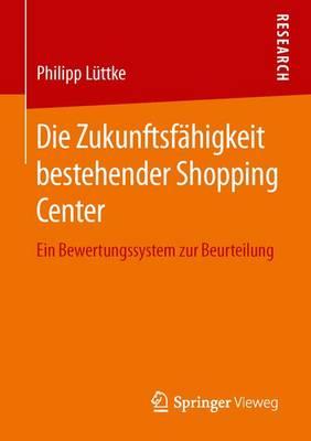 Die Zukunftsf higkeit Bestehender Shopping Center: Ein Bewertungssystem Zur Beurteilung (Paperback)