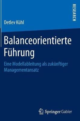 Balanceorientierte F hrung: Eine Modellableitung ALS Zuk nftiger Managementansatz (Hardback)