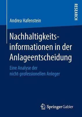 Nachhaltigkeitsinformationen in Der Anlageentscheidung: Eine Analyse Der Nicht-Professionellen Anleger (Paperback)