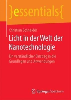 Licht in Der Welt Der Nanotechnologie: Ein Verst ndlicher Einstieg in Die Grundlagen Und Anwendungen - Essentials (Paperback)