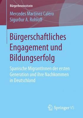 B�rgerschaftliches Engagement Und Bildungserfolg: Spanische Migrantinnen Der Ersten Generation Und Ihre Nachkommen in Deutschland - Burgerbewusstsein (Paperback)