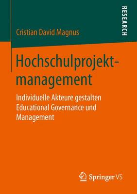 Hochschulprojektmanagement: Individuelle Akteure Gestalten Educational Governance Und Management (Paperback)
