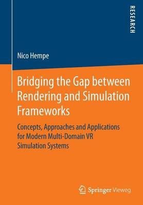 Bridging the Gap between Rendering and Simulation Frameworks: Concepts, Approaches and Applications for Modern Multi-Domain VR Simulation Systems (Paperback)