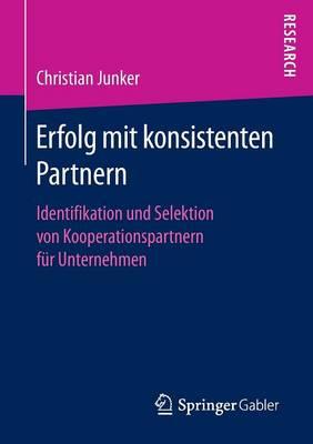 Erfolg Mit Konsistenten Partnern: Identifikation Und Selektion Von Kooperationspartnern Fur Unternehmen (Paperback)
